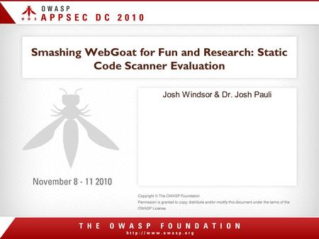 Smashing WebGoat for Fun and Research: Static Code Scanner Evaluation Josh Windsor & Dr. Josh Pauli.