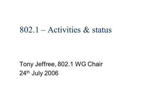 802.1 – Activities & status Tony Jeffree, 802.1 WG Chair 24 th July 2006.