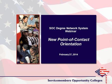 SOC Degree Network System Webinar New Point-of-Contact Orientation February 27, 2014 SOC Degree Network System Webinar New Point-of-Contact Orientation.