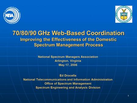 1 70/80/90 GHz Web-Based Coordination Improving the Effectiveness of the Domestic Spectrum Management Process National Spectrum Managers Association Arlington,