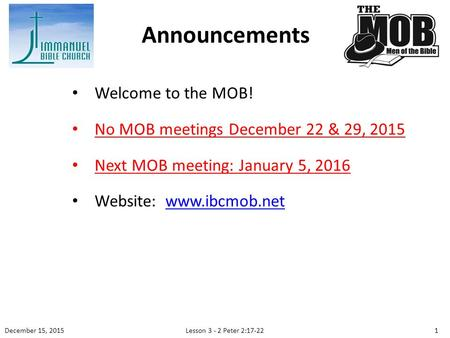 Welcome to the MOB! No MOB meetings December 22 & 29, 2015 Next MOB meeting: January 5, 2016 Website:  Announcements 1 December.