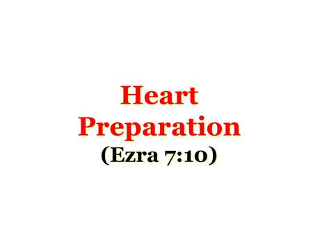 "Heart Preparation (Ezra 7:10). Parable of Sower Luke 8:5-15 –Which of these four ""soils"" would describe your heart? Certain things are necessary for proper."