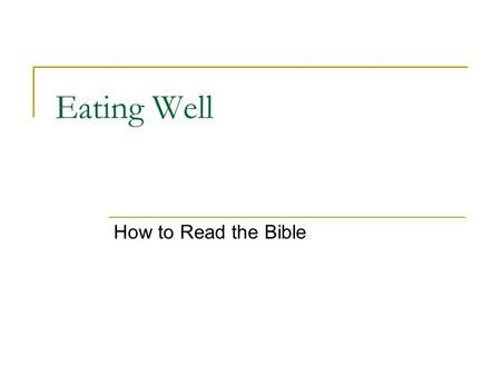 Eating Well How to Read the Bible. Preparing Hebrews 4:2 good news came to us just as to them, but the message they heard did not benefit them, because.
