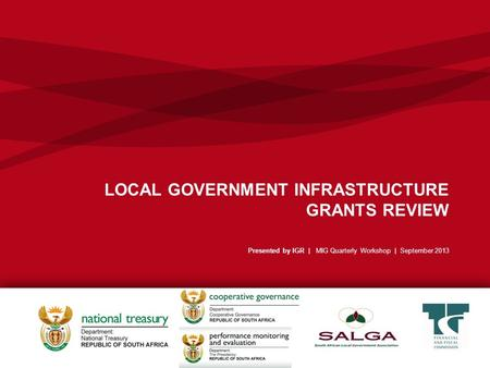 LOCAL GOVERNMENT INFRASTRUCTURE GRANTS REVIEW Presented by IGR | MIG Quarterly Workshop | September 2013.