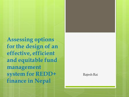 Assessing options for the design of an effective, efficient and equitable fund management system for REDD+ finance in Nepal Rajesh Rai.