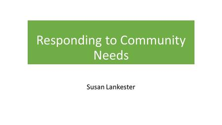 Responding to Community Needs Susan Lankester. Braughing Playing Fields Association Trust Established in the 1960s by a group of Braughing residents to.