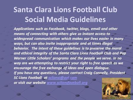 Santa Clara Lions Football Club Social Media Guidelines Applications such as Facebook, twitter, blogs,  and other means of connecting with others.