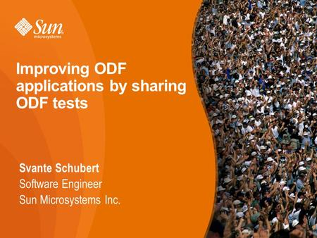 Improving ODF applications by sharing ODF tests Svante Schubert Software Engineer Sun Microsystems Inc.