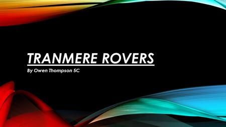 TRANMERE ROVERS By Owen Thompson 5C. ABOUT TRANMERE AND WHERE THEY ARE FROM Tranmere Rovers Football Club is a professional association football club.