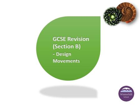 GCSE Revision (Section B) - Design Movements. W e A re L earning T o – You will have an understanding of Design movements and their defining features.