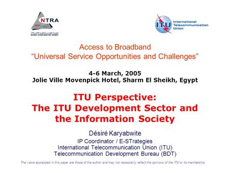 ITU Perspective: The ITU Development Sector and the Information Society Désiré Karyabwite IP Coordinator / E-STrategies International Telecommunication.