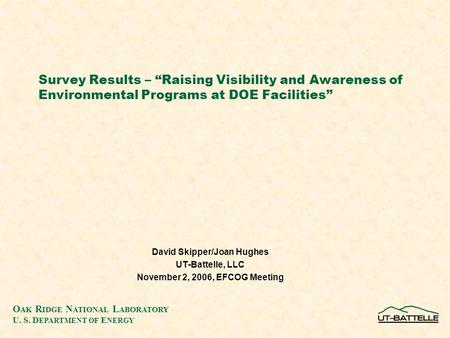 "O AK R IDGE N ATIONAL L ABORATORY U. S. D EPARTMENT OF E NERGY Survey Results – ""Raising Visibility and Awareness of Environmental Programs at DOE Facilities"""
