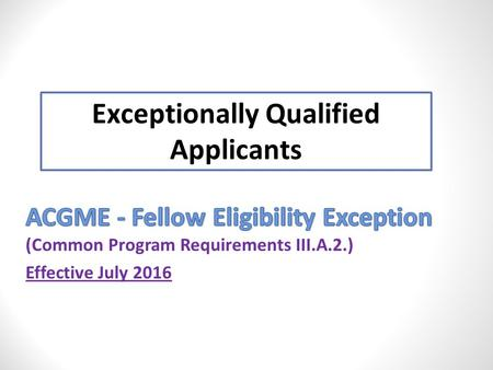 Exceptionally Qualified Applicants. Exceptionally Qualified Applicant (Common Program Requirements III.A.2)
