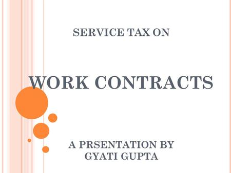WORK CONTRACTS A PRSENTATION BY GYATI GUPTA SERVICE TAX ON.