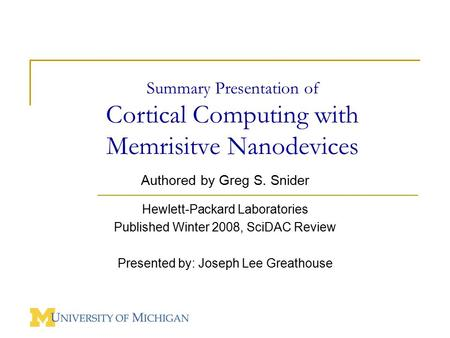 Summary Presentation of Cortical Computing with Memrisitve Nanodevices Authored by Greg S. Snider Hewlett-Packard Laboratories Published Winter 2008, SciDAC.