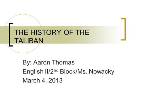 THE HISTORY OF THE TALIBAN By: Aaron Thomas English II/2 nd Block/Ms. Nowacky March 4. 2013.