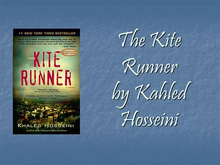 The Kite Runner by Kahled Hosseini. About The Kite Runner First Afghan novel to be written in English First Afghan novel to be written in English Over.