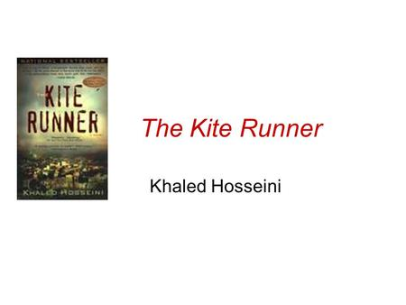 The Kite Runner Khaled Hosseini. Born in Kabul in 1965 His family moved to San Jose in 1980 Graduated from Santa Clara University and UC San Diego School.