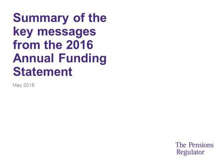 Summary of the key messages from the 2016 Annual Funding Statement May 2016.
