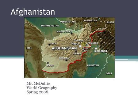 Afghanistan Mr. McDuffie World Geography Spring 2008.