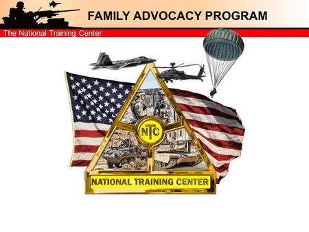 The National Training Center FAMILY ADVOCACY PROGRAM.