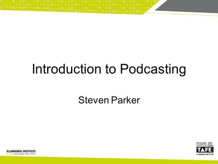 Introduction to Podcasting Steven Parker. What we'll talk about Why podcast in teaching and learning What is podcasting, what it's not… Overview of how.
