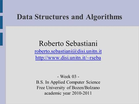 Data Structures and Algorithms Roberto Sebastiani  - Week 03 - B.S. In Applied Computer.