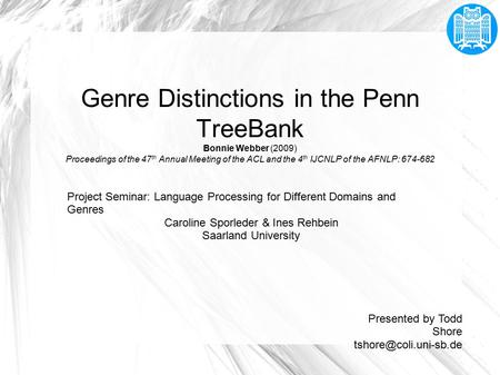 Genre Distinctions in the Penn TreeBank Bonnie Webber (2009) Proceedings of the 47 th Annual Meeting of the ACL and the 4 th IJCNLP of the AFNLP: 674-682.