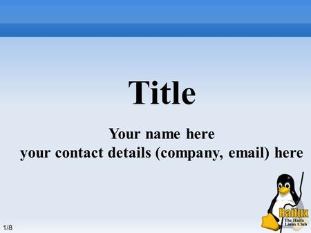 1 /8 Title Your name here your contact details (company,  ) here.