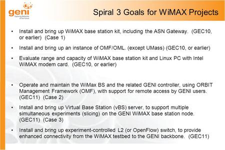 Spiral 3 Goals for WiMAX Projects Install and bring up WiMAX base station kit, including the ASN Gateway. (GEC10, or earlier) (Case 1) Install and bring.