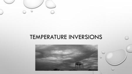 TEMPERATURE INVERSIONS. WHAT IS IT??? NORMALLY, AIR TEMPERATURE DECREASES WITH INCREASING ALTITUDE, RESULTING IN COOLER AIR ON TOP OF WARMER AIR….. -A.