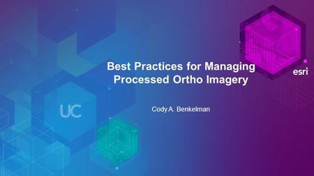 Best Practices for Managing Processed Ortho Imagery Cody A. Benkelman.