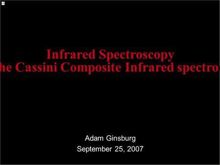 Infrared Spectroscopy (and the Cassini Composite Infrared spectrometer) Adam Ginsburg September 25, 2007.