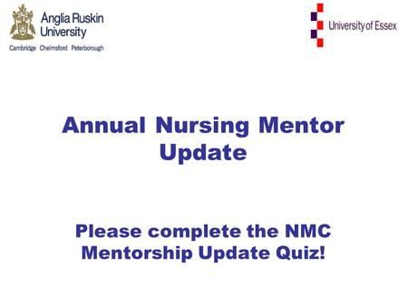 Annual Nursing Mentor Update Please complete the NMC Mentorship Update Quiz!