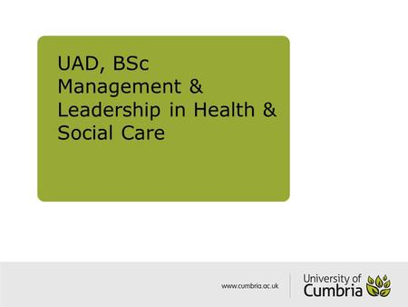 UAD, BSc Management & Leadership in Health & Social Care.