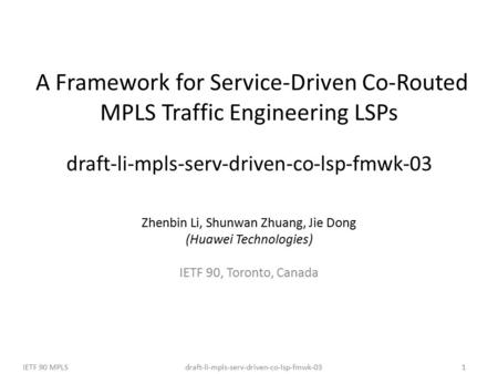 Draft-li-mpls-serv-driven-co-lsp-fmwk-03IETF 90 MPLS1 A Framework for Service-Driven Co-Routed MPLS Traffic Engineering LSPs draft-li-mpls-serv-driven-co-lsp-fmwk-03.