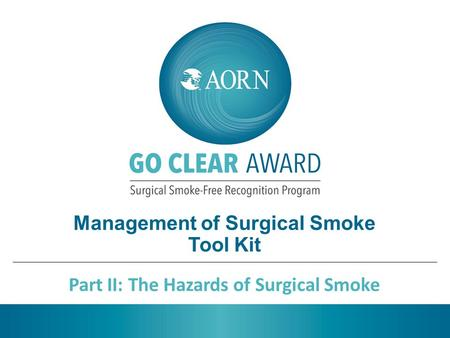 Management of Surgical Smoke Tool Kit Part II: The Hazards of Surgical Smoke.