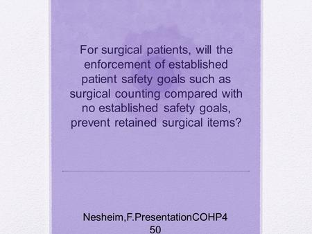 For surgical patients, will the enforcement of established patient safety goals such as surgical counting compared with no established safety goals, prevent.