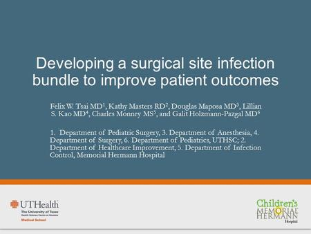 Developing a surgical site infection bundle to improve patient outcomes Felix W. Tsai MD 1, Kathy Masters RD 2, Douglas Maposa MD 3, Lillian S. Kao MD.