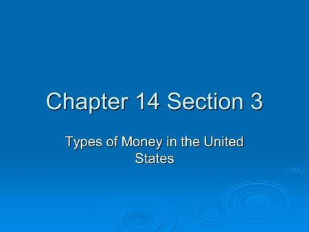 Chapter 14 Section 3 Types of Money in the United States.
