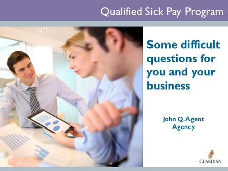 Qualified Sick Pay Program Some difficult questions for you and your business John Q. Agent Agency.