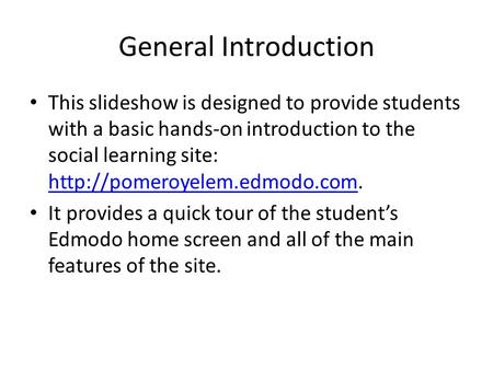 General Introduction This slideshow is designed to provide students with a basic hands-on introduction to the social learning site: