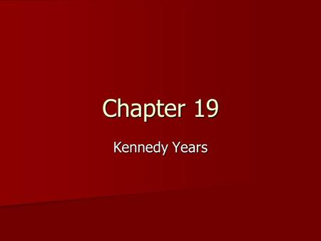 Chapter 19 Kennedy Years. JFK Young, energetic, intelligent, and hard working Young, energetic, intelligent, and hard working Grew up wealthy background.