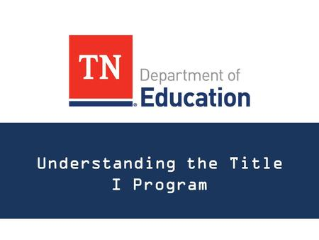 Understanding the Title I Program. Renee Palakovic Director of Planning Division of Consolidated Planning & Monitoring (615) 253-3786.