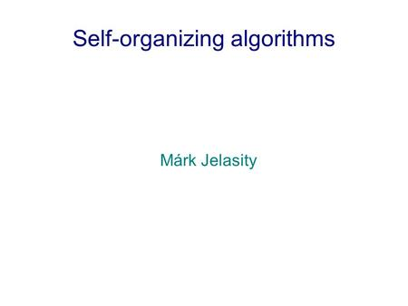 Self-organizing algorithms Márk Jelasity. Decide Object control measure control loop Centralized Mindset: Control Loop ● problem solving, knowledge (GOFAI)