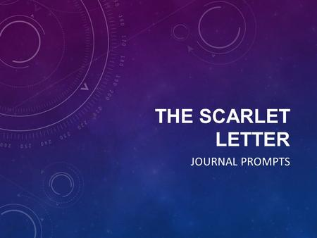 THE SCARLET LETTER JOURNAL PROMPTS. GENERAL INSTRUCTIONS State your feelings, thoughts, reactions, and questions about situations, ideas, actions, characters,