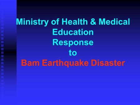 Ministry of Health & Medical Education Response to Bam Earthquake Disaster.