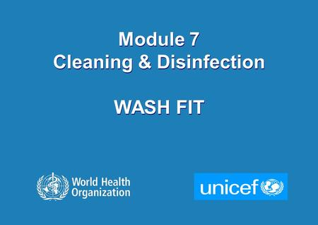 1 |1 | Module 7 Cleaning & Disinfection WASH FIT Module 7 Cleaning & Disinfection WASH FIT.