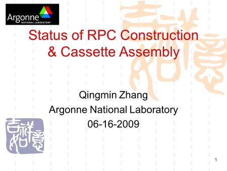 1 Status of RPC Construction & Cassette Assembly Qingmin Zhang Argonne National Laboratory 06-16-2009.