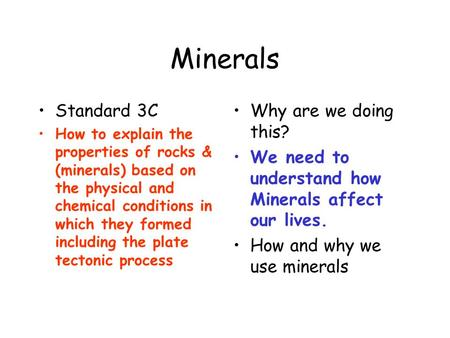 Minerals Standard 3C How to explain the properties of rocks & (minerals) based on the physical and chemical conditions in which they formed including the.